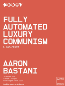 Fully Automated Luxury Communism @ University of Westminster (RS UG05) | England | United Kingdom