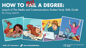 How to Fail a Degree: Launch of The Media and Communications Study Guide @ University of Westminster (Marylebone, Room LG15 - Cayley) | England | United Kingdom