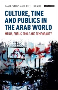 Culture, Time and Publics in the Arab World: Media, Public Space and Temporality @ SOAS, Russell Square: College Buildings (Khalili Lecture Theatre) | England | United Kingdom