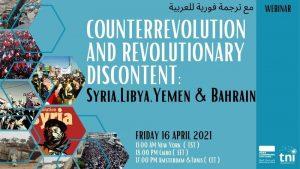 Counterrevolution and Revolutionary discontent: Syria,Libya,Yemen & Bahrain @ Online